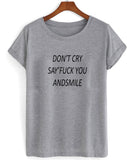 don't cry say fuck you andsmile T shirt