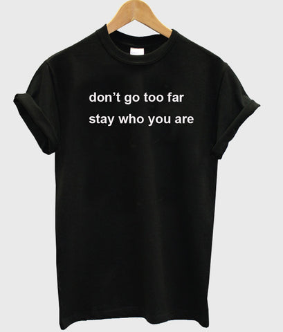 don't go too far tshirt