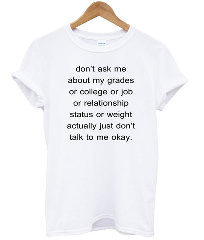 dont ask me about my grades shirt