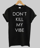 dont kill my vibes T shirt