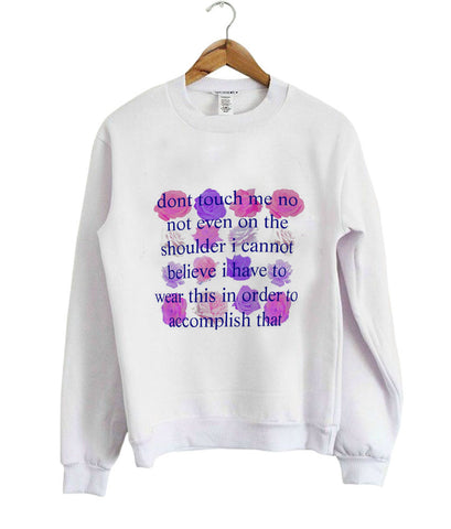 Don't touch me no shirt sweatshirt