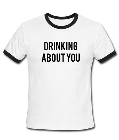 drinking you T shirt