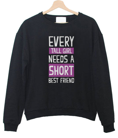 every short girl need a short best friend  sweatshirt