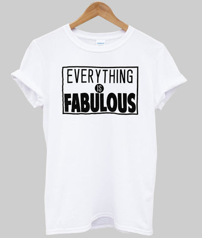 everything is fabulous  T shirt