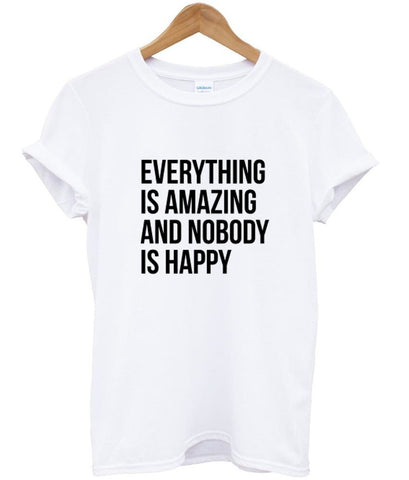 everything s amazing and nobody is happy quotes tumblr T shirt