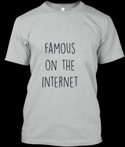 famous on the internet tshirt