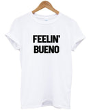 feelin' bueno T shirt