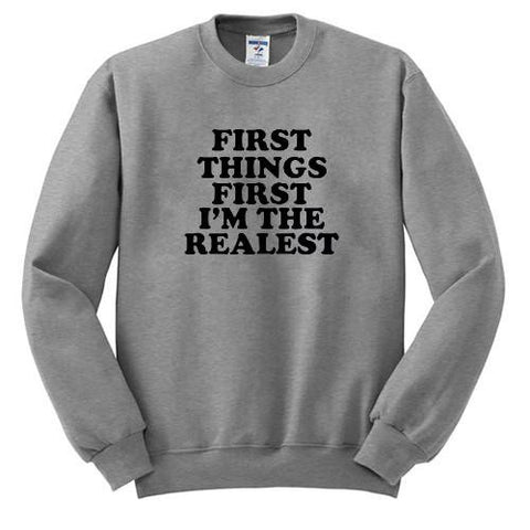 first thing first i'm the realest Sweatshirt