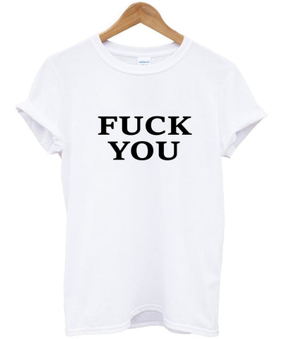 fuck you T shirt