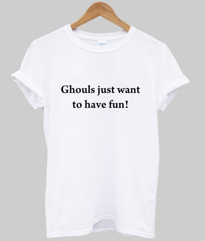 ghouls just want to have fun tshirt
