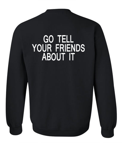 go tell your friends about it sweatshirt back