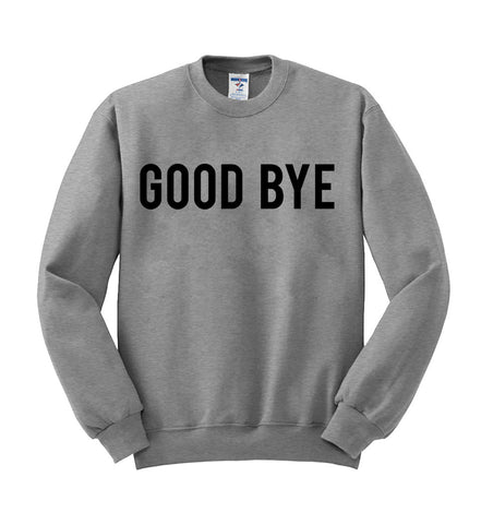 good bye sweatshirt