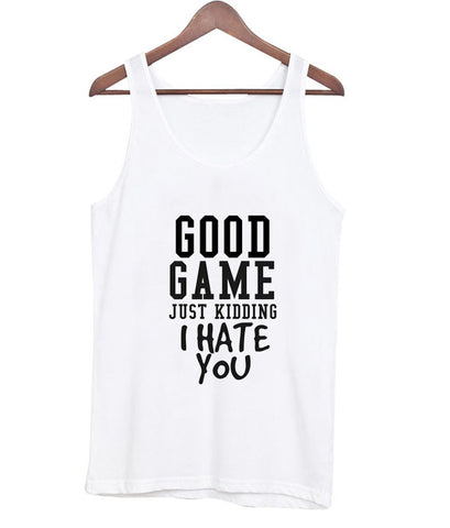 good game just kidding tanktop