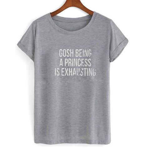 gosh being a princess is exhausting tshirt