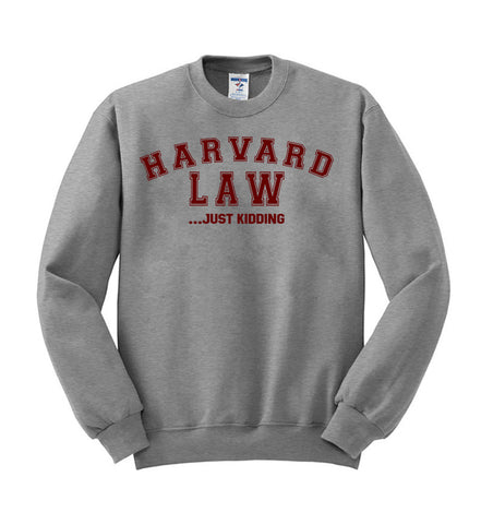 harvard law just kidding sweatshirt