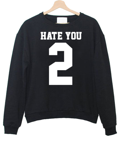 hate you sweatshirt