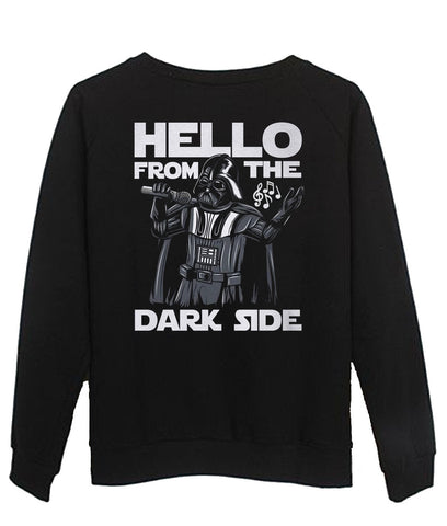 hello from the dark side Sweatshirt