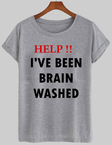 help!! i've been brain washed T shirt
