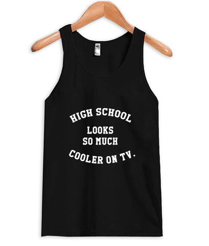 high school looks so much cooler on tv tanktop