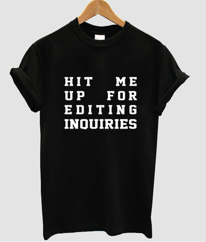 hit me up for editing inquiries tshirt