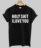 holy shit i love you T shirt