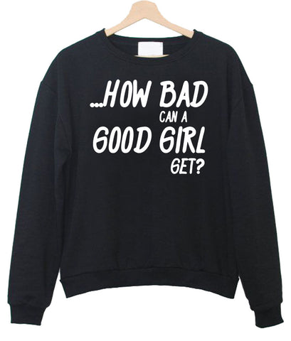 how bad can a good girl get sweatshirt