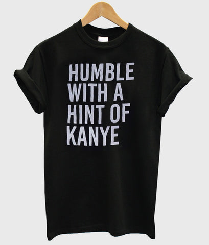 humble with a hint of kanye