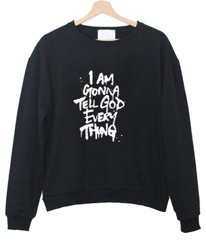 i am gonna tell god everything sweatshirt