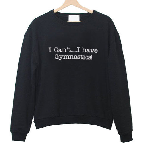 i cant i have gymnastics sweatshirt