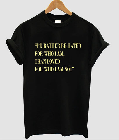 i'd rather be hated tshirt
