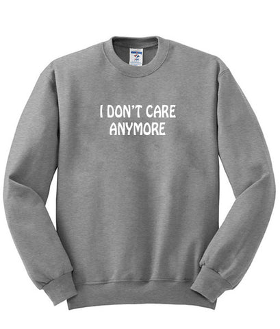 i don't care anymore sweatshirt