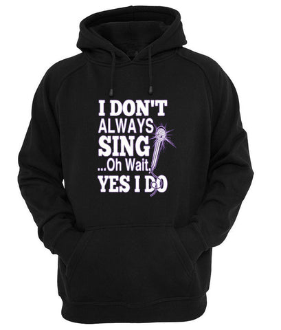 i dont always sing oh wait yes i do Hoodie