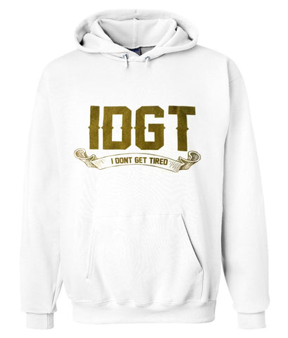 i dont get tired hoodie