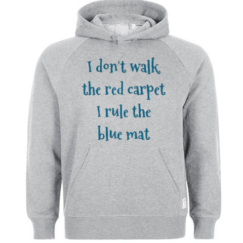 i dont walk red carpet i rule blue mat hoodie