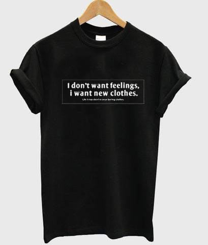 i dont want feelings i want new clothes tshirt