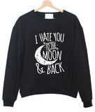 i hate you to the moon & back sweatshirt