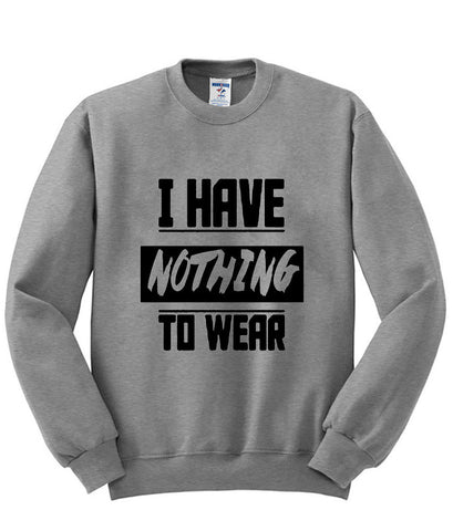 I have nothing to wear sweatshirt
