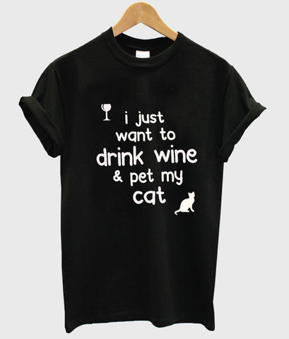 i just want to drink wine and pet my cat tshirt