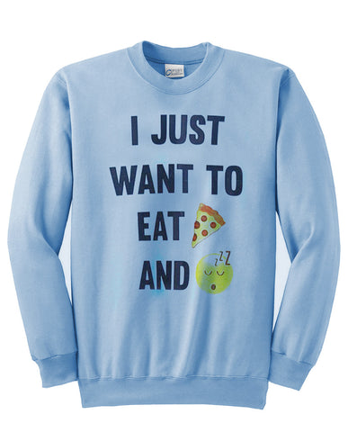 i just want to eat pizza and take a nap sweatshirt