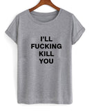 i'll fucking kill you T shirt