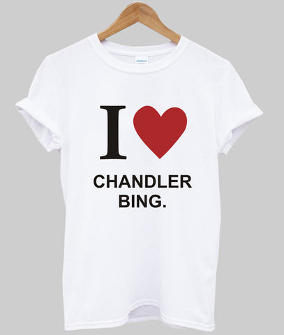 i love chandler T shirt