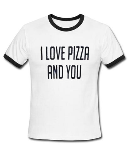 i love pizza and you tshirt