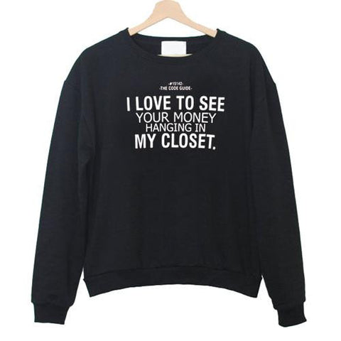 i love to see your money quote Sweatshirt