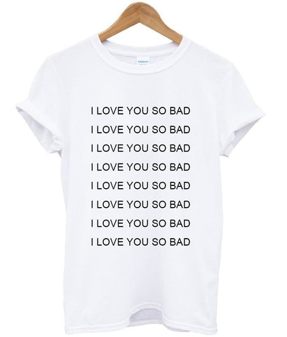 i love you so bad shirt