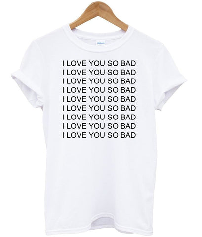 i love you so bad tshirt