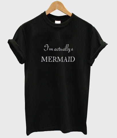 i'm actually mermaid tshirt