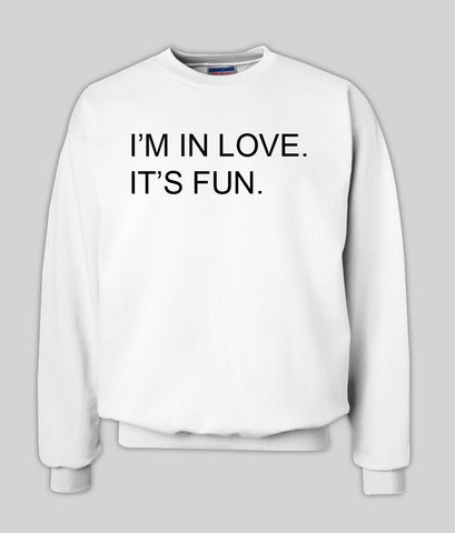 i'm in love it's fun sweatshirt