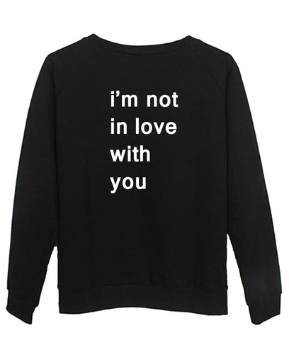 i'm not in love with you sweatshirt BACK
