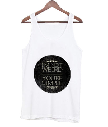 i'm not weird you're simple tanktop
