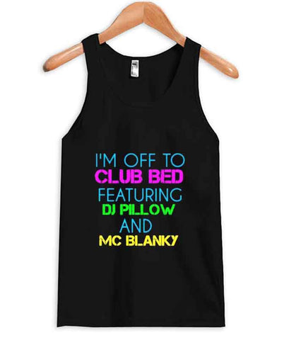i'm off to club bed tanktop